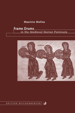 Frame Drums in the Medieval Iberian Peninsula Mauricio Molina