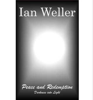 Peace and Redemption: Darkness into Light  by  Ian Weller