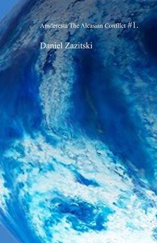 Amderesta The Alcasian Conflict #1 (Amderesta The Alcasian Conflict, #1). Daniel Zazitski