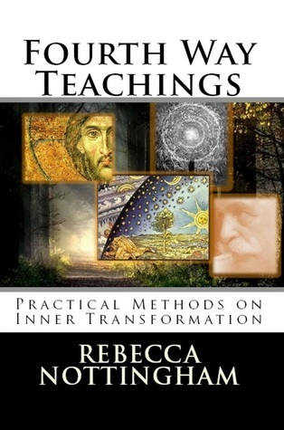 Fourth Way Teachings: Practical Methods on Inner Transformation  by  Rebecca Nottingham