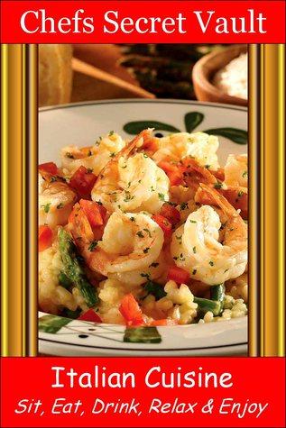 Italian Cuisine: Sit, Eat, Drink, Relax & Enjoy  by  Chefs Secret Vault