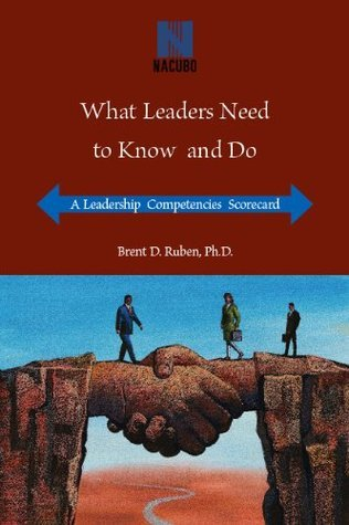 What Leaders Need To Know And Do: A Leadership Competencies Scorecard  by  Brent D. Ruben