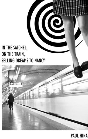 In the Satchel, On the Train, Selling Dreams to Nancy  by  Paul Hina