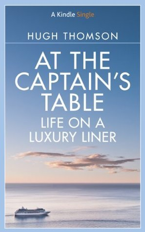 At The Captains Table: Life on a Luxury Liner Hugh Thomson