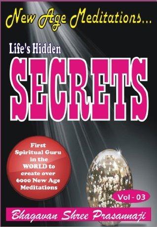 New Age Meditations...Lifes Hidden Secrets (Vol-03)  by  Bhagavan Shree Prasannaji