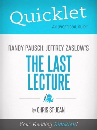 Quicklet on Randy Pausch, Jeffrey Zaslows The Last Lecture  by  Christina St-Jean