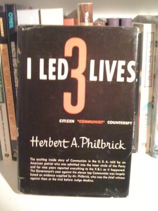 I Led Three Lives: Citizen, Communist, Counterspy Herbert A. Philbrick