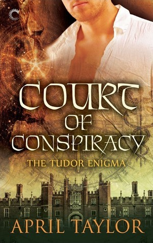 Court of Conspiracy (The Tudor Enigma, #1)  by  April Taylor