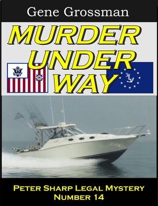 Murder Under Way: Peter Sharp Legal Mystery #14 Gene Grossman
