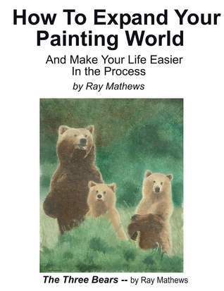 How to Expand Your Painting World And Make Life Easier In the Process Ray Mathews
