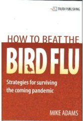 How to Beat the Bird Flu: Strategies for Surviving the Coming Pandemic  by  Health Ranger Mike Adams