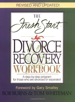 The Fresh Start Divorce Recovery Workbook: A Step-by-Step Program for Those Who Are Divorced or Separated Bob Burns