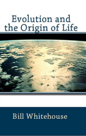 Evolution and the Origin of Life  by  Bill Whitehouse