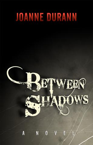 Between Shadows  by  Joanne Durann