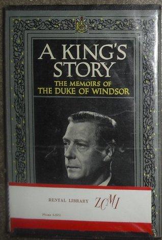 A Kings Story The Memoirs of the Duke of Windsor  by  Duke of Windsor H.R.H. Edward
