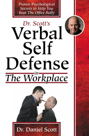 Dr Scotts Verbal Self Defense in The Workplace: Proven Psychological Secrets to Help You Beat The Office Bully Daniel Scott