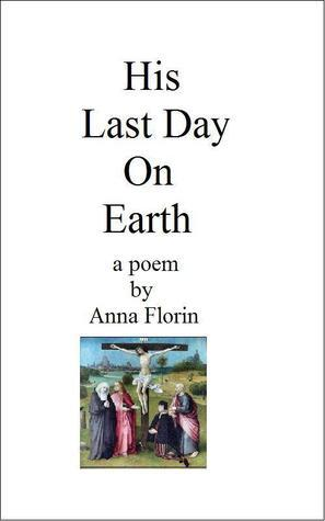 His Last Day on Earth- A Poem  by  Anna Florin