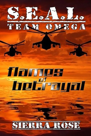 S.E.A.L. Team Omega: Flames of Betrayal  by  Sierra Rose