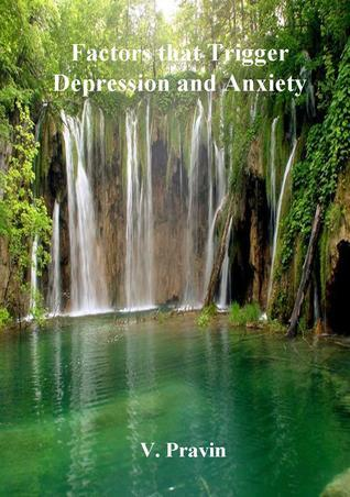 Factors that Trigger Depression and Anxiety V. Pravin