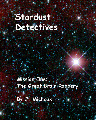 Stardust Detectives Mission One: The Great Brain Robbery  by  Jean Michaux