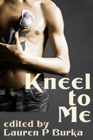 Kneel To Me  by  Lauren P. Burka