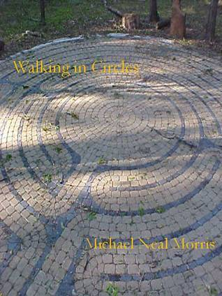 Walking in Circles  by  Michael Neal Morris
