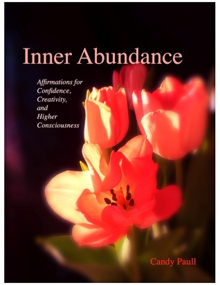 Inner Abundance: Affirmations for Confidence, Creativity, and Higher Consciousness Candy Paull
