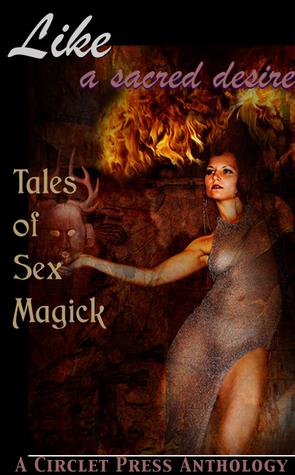 Like a Sacred Desire: Tales of Sex Magick Jennifer Williams