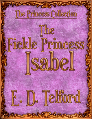 The Fickle Princess Isabel E.D. Telford