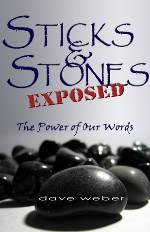 Sticks and Stones Exposed: The Power of Our Words  by  Dave Weber
