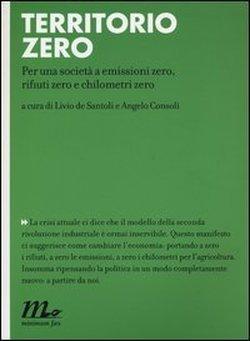 Territorio zero. Per una società a emissioni zero, rifiuti zero e chilometri zero  by  Livio De Santoli