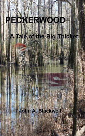 PECKERWOOD: A Tale of the Big Thicket  by  John Blackwell