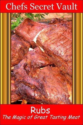 Rubs: Magic for Great Tasting Meat Chefs Secret Vault