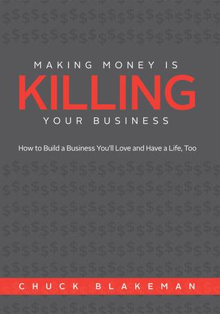 Hacer Dinero Esta Matando Su Negocio  by  Chuck Blakeman