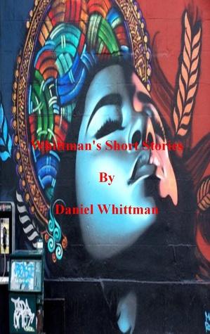 Whittmans Short Stories  by  Daniel Whittman