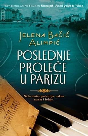 Poslednje proleće u Parizu Jelena Bačić Alimpić