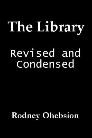 The Library: Revised and Condensed  by  Rodney Ohebsion
