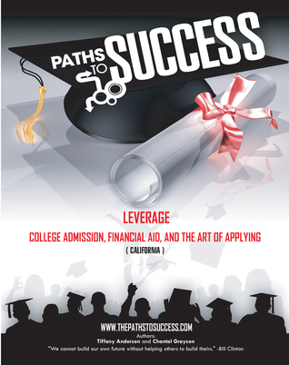 Paths to Success: Leverage College Admissions, Financial Aid and the Art of Applying Chantal Grayson