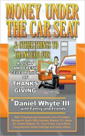 Money Under the Car Seat and Other Things to Thank God For  by  Daniel Whyte III