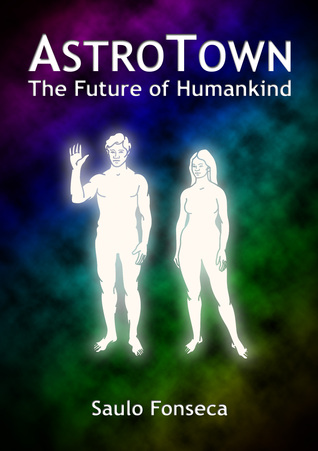 AstroTown: The Future of Humankind Saulo Fonseca