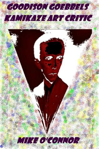 Goodison Goebbels: Kamikaze Art Critic  by  Mike OConnor