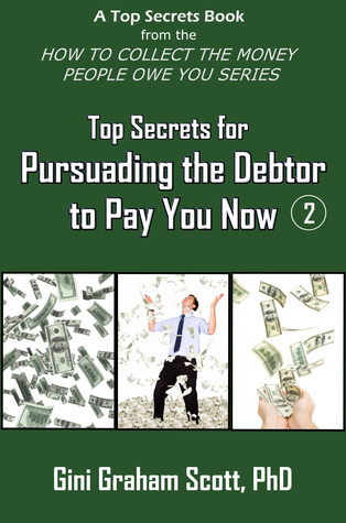 Top Secrets for Persuading the Debtor to Pay You Now  by  Gini Graham Scott