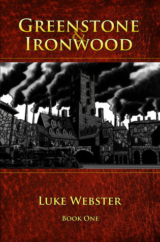 Greenstone and Ironwood, Book One  by  Luke Webster