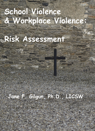 School Violence & Workplace Violence: Risk Assessment  by  Jane F. Gilgun