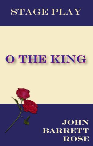 O the King!  by  John Barrett Rose