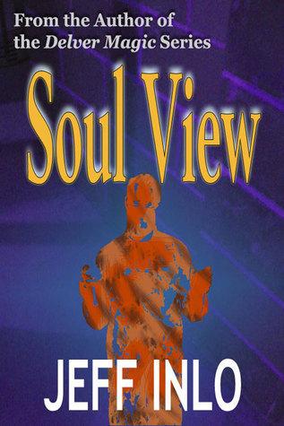 Soul View (Sagacity Series, #1)  by  Jeff Inlo