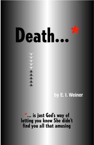 Death ... is just Gods way of letting you know She didnt find you all that amusing E.I. Weiner