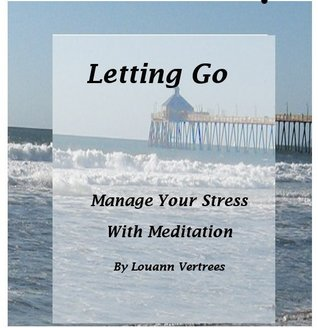 Letting Go: Manage Your Stress With Meditation  by  Louann Vertrees
