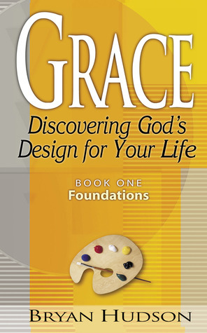 Grace: Discovering Gods Design for Your Life  by  Bryan Hudson