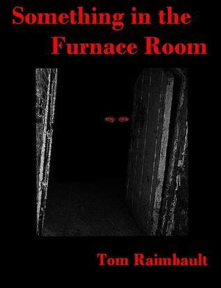 Something in the Furnace Room  by  Tom Raimbault